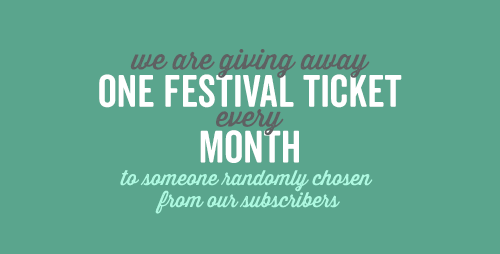 We are giving away a Festival Ticket every month to our subscribers.