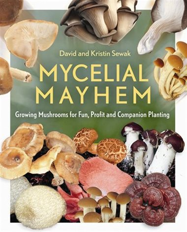 Mycelial Mayhem: Growing Mushrooms for Fun, Profit and