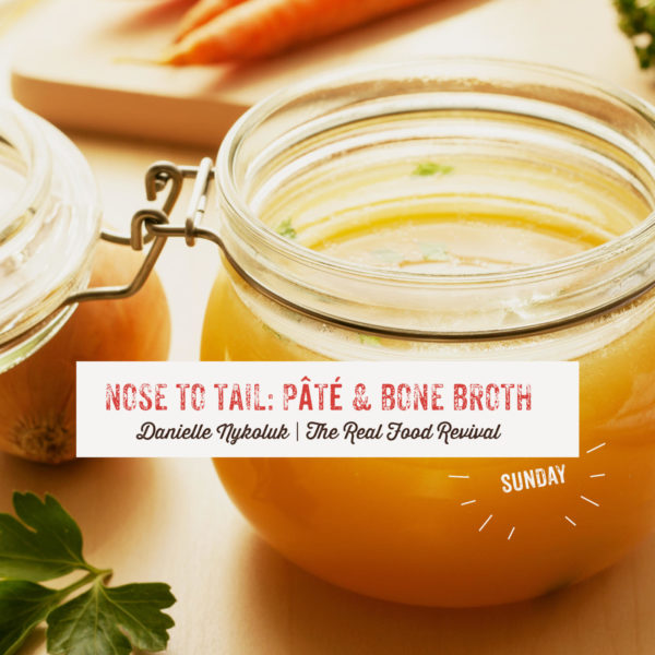 Nose to Tail: Paté and Bone Broth